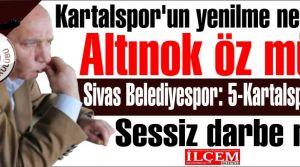 Kartalspor'un yenilme nedeni Altınok Öz mü? Sivas Belediyespor-Kartalspor: 5-0