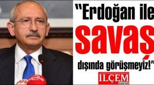 Kılıçdaroğlu,'Erdoğan ile savaş dışında görüşmeyiz!'