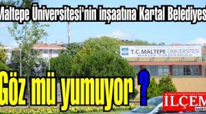 Maltepe Üniversitesi'nin inşaatına Kartal Belediyesi Göz mü yumuyor?