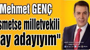 Mehmet Genç, 'Kısmetse milletvekili aday adayıyım'