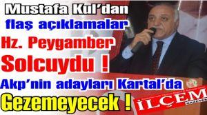 Mustafa Kul 'Hz.Peygamber'de solcuydu! Akp'nin adaylarını Kartal'da gezdirmeyeceğiz!'