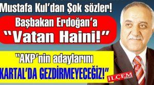 """Mustafa Kul'dan Başbakan'a """"Vatan Haini!"""""""