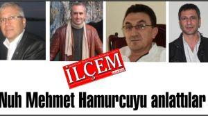 Nuh Mehmet Hamurcu'yu anlattılar