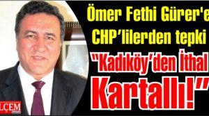 Ömer Fethi Gürer'e CHP tabanından tepki 'İthal Kartallılar sizi!'