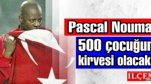 Pascal Nouma 500 çocuğun kirvesi olacak!