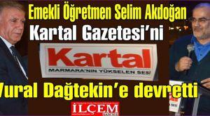 Selim Akdoğan Kartal Gazetesi'ni Vural Dağtekin'e devretti.