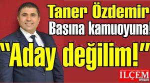 Taner Özdemir 'Aday değilim!'