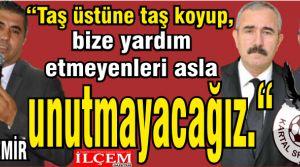 """Taner Özdemir """"Taş üstüne taş koyup, bize yardım etmeyenleri asla unutmayacağız."""""""