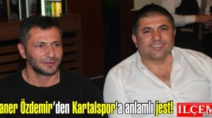 Taner Özdemir'den Kartalspor'a anlamlı jest!