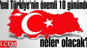 Yeni Türkiye'nin önemli 10 gününde neler olacak?
