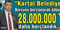 Ahmet Karakış 'Kartal Belediyesi Borcunu borç alarak ödüyor!'