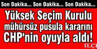 Yüksek Seçim Kurulu mühürsüz pusula kararını CHP'nin oyuyla aldı!
