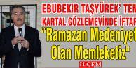 """Taşyürek """"Allah'a Şükür Ramazan Medeniyeti Olan Memleketiz"""""""