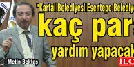 """Metin Bektaş, """"Esentepe Belediyesine kaç para yardım yapılacak?"""""""