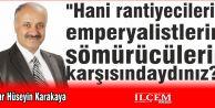 """Mimar Hüseyin Karakaya """"Hani rantiyecilerin, emperyalistlerin, sömürücülerin karşısındaydınız?"""""""