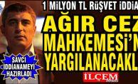 1 Milyon TL. Rüşvet iddiası ile Ağır Ceza Mahkemesi#039;nde yargılanacaklar!