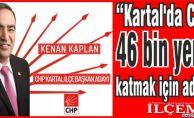 """Kenan Kaplan, """"Kartal'da CHP'ye 46 bin yeni oy katmak için adayım!"""""""