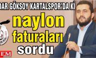 Haydar Göksoy, Kartalspor naylon faturaları sordu.