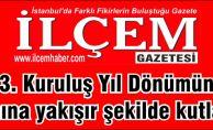 Sizin Gazeteniz İlçem Gazetesi 13 yaşını şanına yakışır şekilde kutladı.
