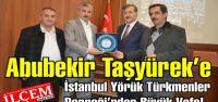 Abubekir Taşyürek'e İstanbul Yörük Türkmenler Derneği'nden Büyük Vefa!..