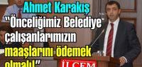 Ahmet Karakış 'Önceliğimiz Belediye çalışanlarımızın maaşlarını ödemek olmalı!'