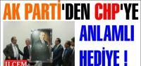 AK Parti'den CHP Grubuna anlamlı hediye
