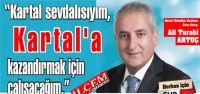 Ali Turabi Artuç 'Kartal sevdalısıyım, Kartal'a kazandırmak için çalışacağım.' Ali Turabi Artuç kimdir?