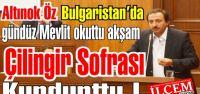 Altınok Öz Bulgaristan'da Çilingir sofraları kurdurttu!