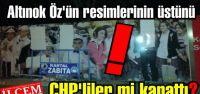 Altınok Öz'ün resimlerinin üstünü CHP'liler mi kapattı?