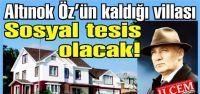 Altınok Öz'ün villası sosyal tesis olacak!