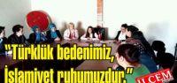 Asiye Erten Gümüş, 'Türklük bedenimiz, İslamiyet ruhumuzdur.'