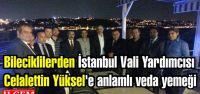 Bileciklilerden İstanbul Vali Yardımcısı Celalettin Yüksel'e anlamlı veda yemeği
