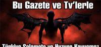 Bu Gazete ve Tv'lerle Türkiye Selamete ve Huzura Kavuşmaz!