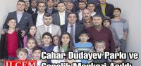 Cahar Dudayev Parkı ve Gençlik Merkezi Açıldı