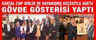 CHP Kartal İlçe Örgütü geleneksel birlik ve dayanışma gecesiyle adeta gövde gösterisi yaptı.