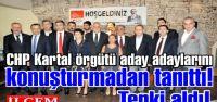 CHP Kartal örgütü aday adaylarını konuşturmadan tanıttı!