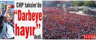 """CHP mitingle 'Darbeye hayır"""" dedi."""