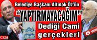 """CHP'li Altınok Öz'ün """"Yaptırmayacağım"""" dediği Cami gerçekleri. Kıblenin önünde meydan!"""