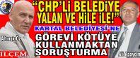 CHP'li Kartal Belediyesi'ne görevi kötüye kullanmaktan savcılık soruşturması