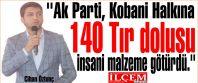 Cihan Öztunç ''Ak Parti Kobani Halkına 140 Tır dolusu insani yardım malzeme götürdü.''