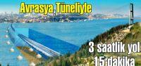Cumhuriyet tarihinin dev projesi Avrasya Tüneliyle 3 saatlik yol 15 dakikaya düşecek