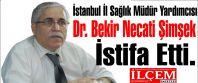 Dr. Bekir Necati Şimşek İstifa...