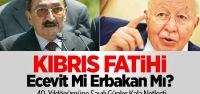 Ecevit mi yoksa Erbakan mı  Kıbrıs'ı fethetti!