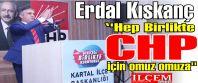 Erdal Kıskanç ''Hep Birlikte CHP için omuz omuza''