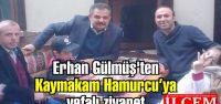Erhan Gülmüş'ten Nuh Mehmet Hamurcu'ya...