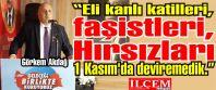 """Görkem Akdağ """"Eli kanlı katilleri, faşistleri, hırsızları 1 Kasım'da deviremedik!''"""