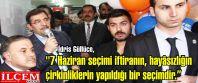 """İdris Güllüce, ''7 Haziran seçimi iftiranın, hayâsızlığın çirkinliklerin yapıldığı bir seçimdir."""""""