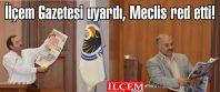 İlçem Gazetesi uyardı Hukuksuz Rant önergesi haberi meclisin gündemine oturdu.