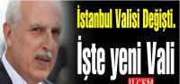 İstanbul Valisi Değişti. İşte yeni...
