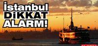 İstanbul'a ALARM verildi!